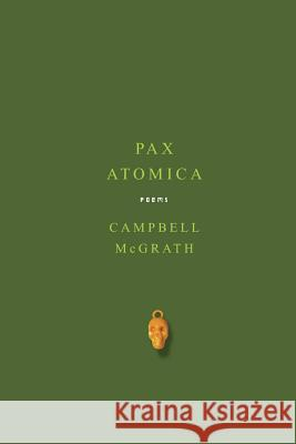 Pax Atomica: Poems Campbell McGrath 9780060758042