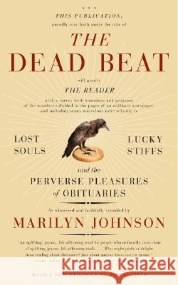 The Dead Beat: Lost Souls, Lucky Stiffs, and the Perverse Pleasures of Obituaries Marilyn Johnson 9780060758769