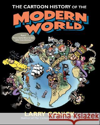 The Cartoon History of the Modern World Part 1 : From Columbus to the U.S. Constitution Larry Gonick 9780060760045