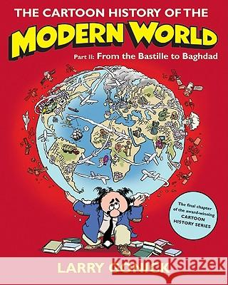 The Cartoon History of the Modern World Part 2 : From the Bastille to Baghdad Larry Gonick 9780060760083