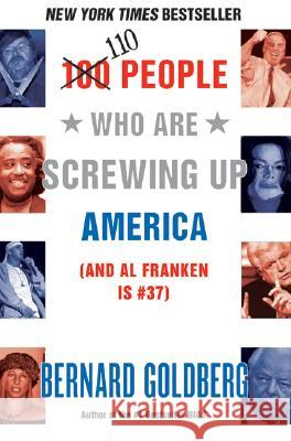 100 People Who Are Screwing Up America : And Al Franken Is Number 37 Bernard Goldberg 9780060761295