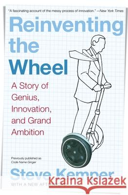 Reinventing the Wheel: A Story of Genius, Innovation, and Grand Ambition Steve Kemper 9780060761387