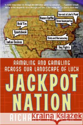 Jackpot Nation: Rambling and Gambling Across Our Landscape of Luck Richard Hoffer 9780060761455