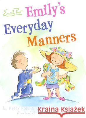 Emily's Everyday Manners Peggy Post Cindy Post Senning Steve Bjorkman 9780060761745