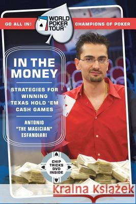 World Poker Tour(tm): In the Money [With Chip Tricks DVD] Antonio Esfandiari David Apostolico 9780060763053