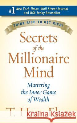 Secrets of the Millionaire Mind: Mastering the Inner Game of Wealth T. Harv Eker 9780060763282