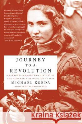 Journey to a Revolution: A Personal Memoir and History of the Hungarian Revolution of 1956 Michael Korda 9780060772628