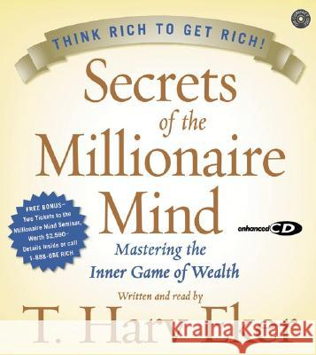 Secrets of the Millionaire Mind CD: Mastering the Inner Game of Wealth - audiobook T. Harv Eker T. Harv Eker 9780060776572