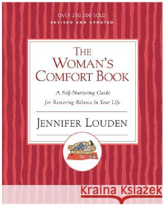 The Woman's Comfort Book: A Self-Nurturing Guide for Restoring Balance in Your Life Jennifer Louden 9780060776671
