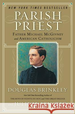 Parish Priest: Father Michael McGivney and American Catholicism Douglas Brinkley Julie Fenster 9780060776855