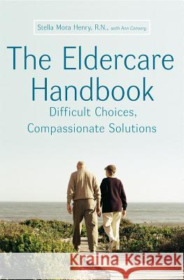 The Eldercare Handbook: Difficult Choices, Compassionate Solutions Stella Henry Ann Convery 9780060776916
