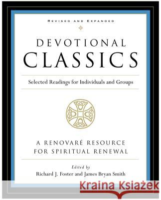 Devotional Classics: Revised Edition: Selected Readings for Individuals and Groups Richard J. Foster James Bryan Smith 9780060777500