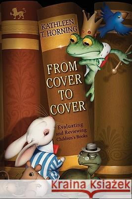 From Cover to Cover : Evaluating and Reviewing Children's Books Kathleen T. Horning 9780060777579