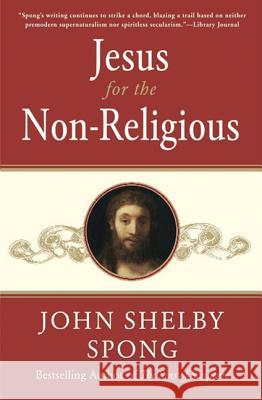 Jesus for the Non-Religious: Recovering the Divine at the Heart of the Human John Shelby Spong 9780060778415