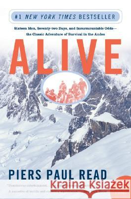 Alive: Sixteen Men, Seventy-Two Days, and Insurmountable Odds--The Classic Adventure of Survival in the Andes Piers Paul Read 9780060778668 Harper Perennial