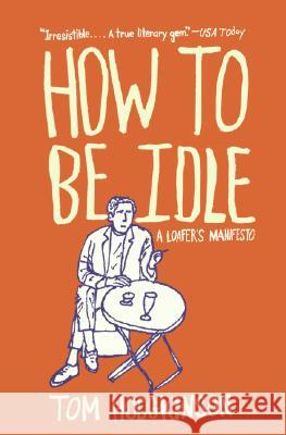 How to Be Idle: A Loafer's Manifesto Tom Hodgkinson 9780060779696