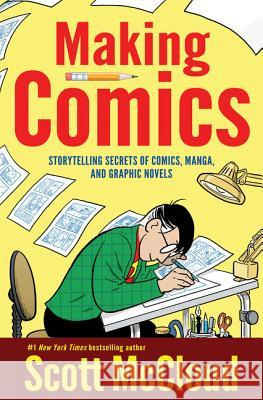 Making Comics: Storytelling Secrets of Comics, Manga and Graphic Novels Scott McCloud 9780060780944