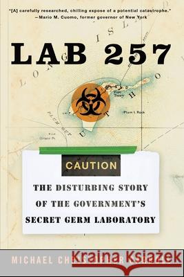 Lab 257: The Disturbing Story of the Government's Secret Germ Laboratory Michael Christopher Carroll 9780060781842