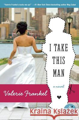 I Take This Man Valerie Frankel 9780060785550