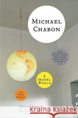 A Model World and Other Stories Michael Chabon 9780060790608
