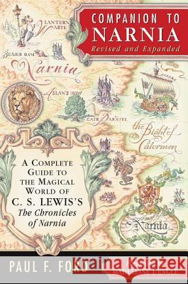 Companion to Narnia, Revised Edition: A Complete Guide to the Magical World of C.S. Lewis's the Chronicles of Narnia Paul F. Ford Lorinda Bryan Cauley Madeleine L'Engle 9780060791278