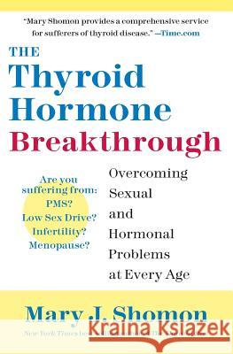 The Thyroid Hormone Breakthrough: Overcoming Sexual and Hormonal Problems at Every Age Mary J. Shomon 9780060798659