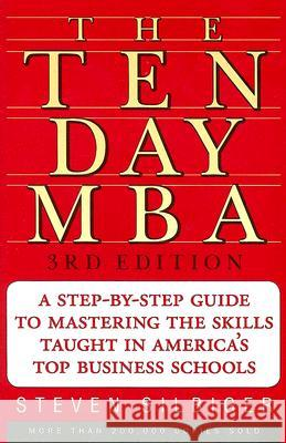 The Ten-Day MBA: A Step-By-Step Guide to Mastering the Skills Taught in America's Top Business Schools Steven A. Silbiger 9780060799076