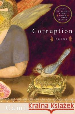Corruption: Poems Camille Norton 9780060799137 Harper Perennial