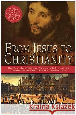 From Jesus to Christianity L. Michael White 9780060816100
