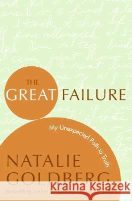 The Great Failure: My Unexpected Path to Truth Natalie Goldberg 9780060816124