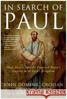In Search of Paul: How Jesus' Apostle Opposed Rome's Empire with God's Kingdom John Dominic Crossan Jonathan L. Reed 9780060816162