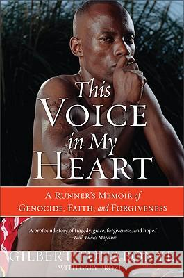 This Voice in My Heart: A Runner's Memoir of Genocide, Faith, and Forgiveness Gilbert Tuhabonye Gary Brozek 9780060817534