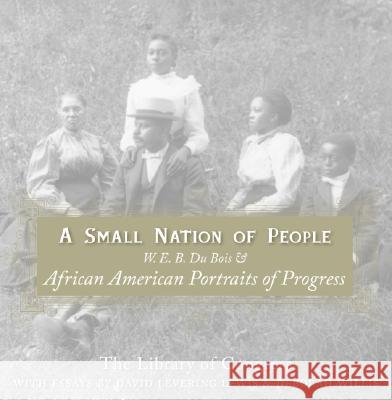 A Small Nation of People: W. E. B. Du Bois and African American Portraits of Progress Library of Congress                      David Levering Lewis Deborah Willis 9780060817565