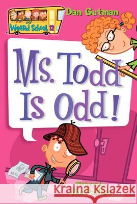 My Weird School #12: Ms. Todd Is Odd! Dan Gutman Jim Paillot 9780060822316
