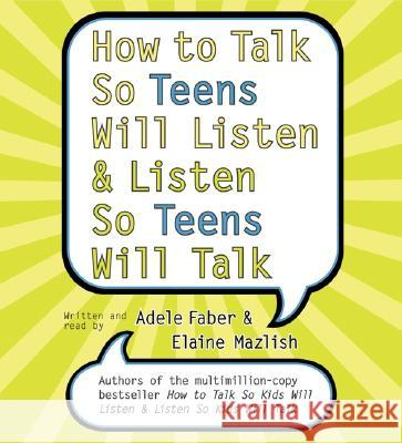 How to Talk So Teens Will Listen and Listen So Teens Will CD - audiobook Adele Faber Elaine Mazlish Adele Faber 9780060823405