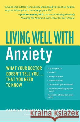 Living Well with Anxiety: What Your Doctor Doesn't Tell You... That You Need to Know Carolyn Chambers Clark 9780060823771