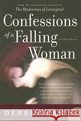 Confessions of a Falling Woman: And Other Stories Debra Dean 9780060825324