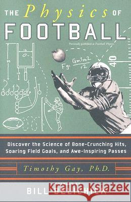 The Physics of Football: Discover the Science of Bone-Crunching Hits, Soaring Field Goals, and Awe-Inspiring Passes Timothy Gay Bill Belichick 9780060826345