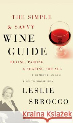 The Simple & Savvy Wine Guide: Buying, Pairing, and Sharing for All Leslie Sbrocco 9780060828332