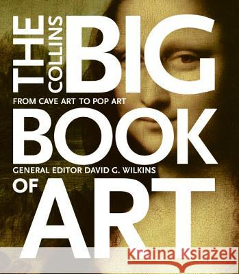 The Collins Big Book of Art: From Cave Art to Pop Art David G. Wilkins 9780060832858