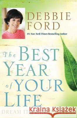 The Best Year of Your Life: Dream It, Plan It, Live It Debbie Ford 9780060832940