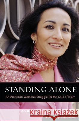 Standing Alone: An American Woman's Struggle for the Soul of Islam Asra Q. Nomani 9780060832971