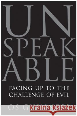 Unspeakable: Facing Up to the Challenge of Evil Os Guinness 9780060833008