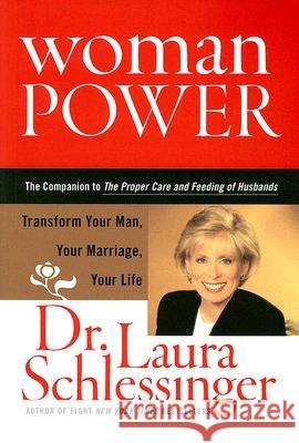 Woman Power: Transform Your Man, Your Marriage and Your Life Laura C. Schlessinger 9780060833633