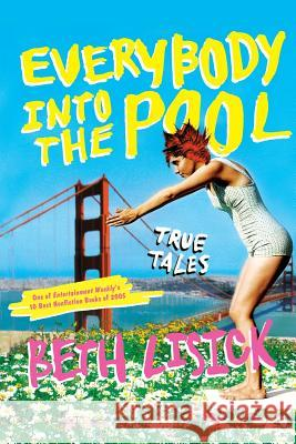 Everybody Into the Pool: True Tales Beth Lisick 9780060834265