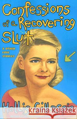 Confessions of a Recovering Slut: And Other Love Stories Hollis Gillespie 9780060834388