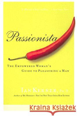 Passionista : The Empowered Woman's Guide to Pleasuring a Man Ian Kerner 9780060834395