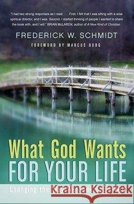 What God Wants for Your Life: Changing the Way We Seek God's Will Frederick W., Jr. Schmidt 9780060834494