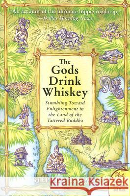 The Gods Drink Whiskey: Stumbling Toward Enlightenment in the Land of the Tattered Buddha Stephen T. Asma 9780060834500