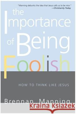 The Importance Of Being Foolish : How To Think Like Jesus Brennan Manning 9780060834531
